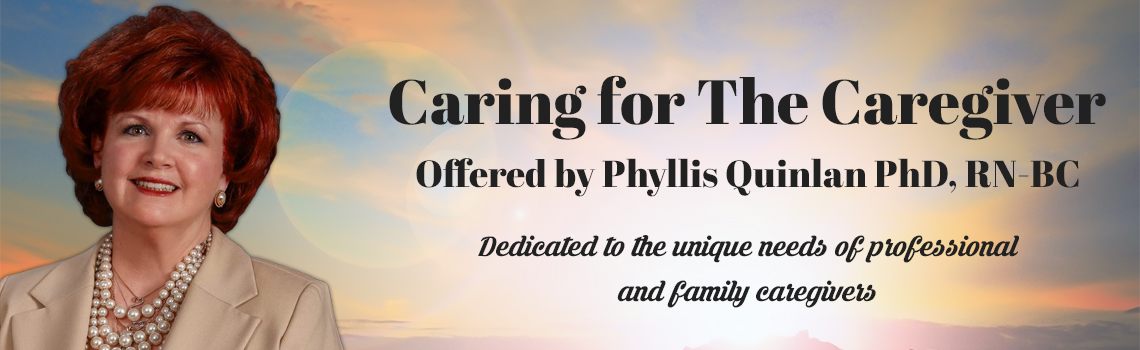 Caring For The Caregiver offered by Phyllis Quinlan, PhD, RN-BC